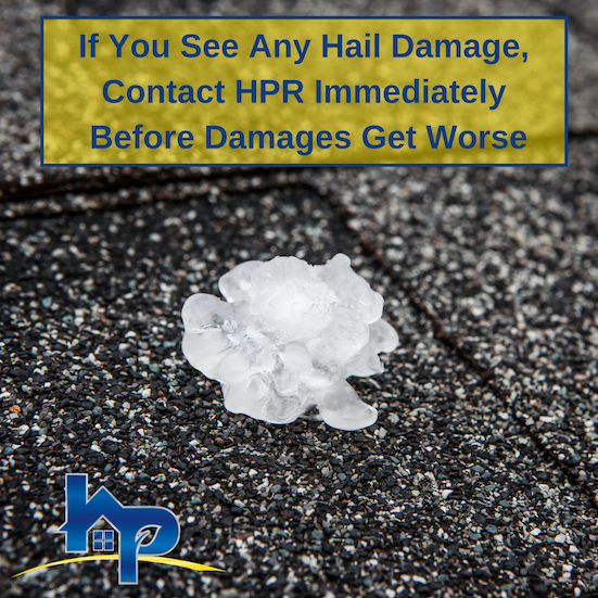 If You See Any Hail Damage, Contact HPR Immediately Before Damages Can Get Worse
