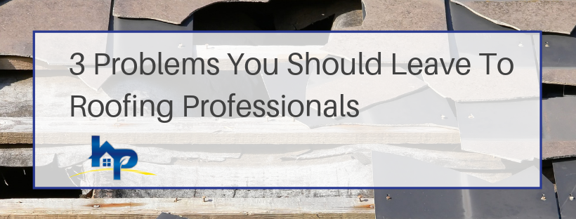 Roofing Contractors - 3 Problem You Should Leave To The Roofing Professionals
